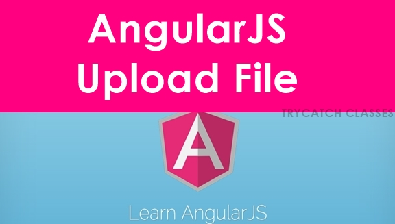 AngularJS Upload File Tutorial