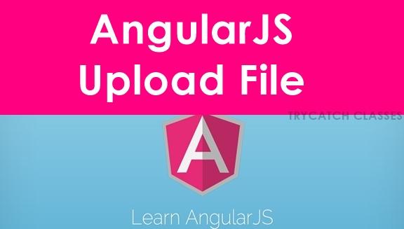 AngularJS Upload File | Angular JS Tutorial | TryCatch Classes