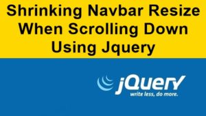 Shrinking Navbar Resize When Scrolling Down – Jquery Tutorial
