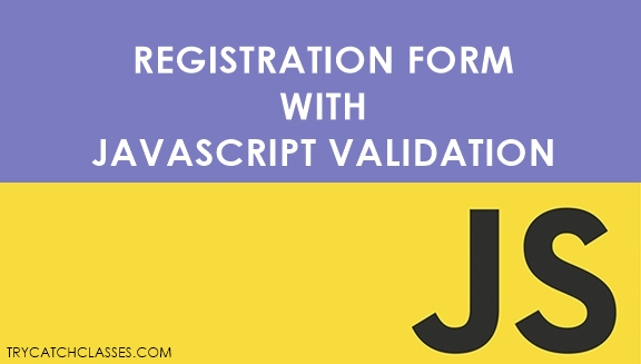 Complete Registration Form With Javascript Validation In PHP
