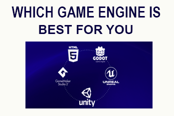 WHICH GAME ENGINE IS BEST FOR YOU