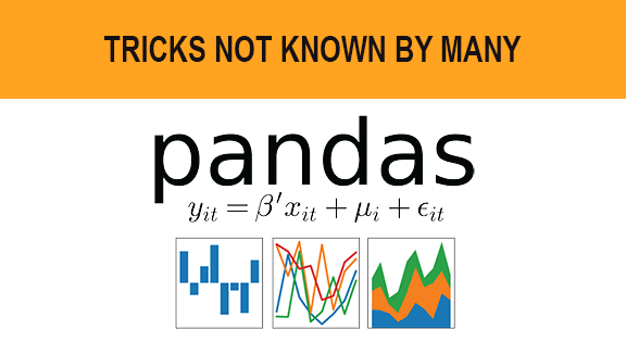 PANDAS TRICKS NOT KNOWN BY MANY